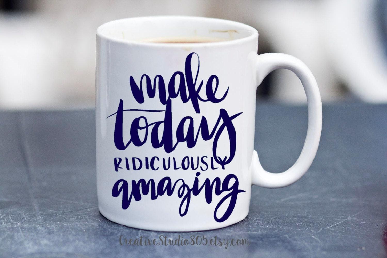 Make Today Ridiculously Amazing Coffee Mug By