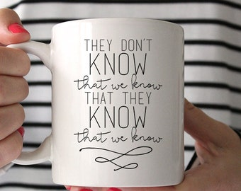 Dishwasher & Microwave Safe Funny Quote Cermic Coffee Tea Mug - They Don't Know That We Know That They Know That We Know