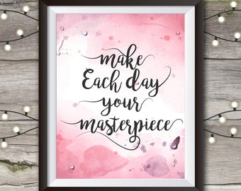 Make Every Day a Masterpiece, Inspirational Quote, Printable Quote, Poster, Typography, Instant Download, Wall Art, Inspiration, Gift