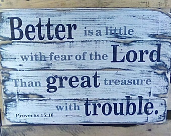 Better is a little with fear of the Lord, than great treasure with trouble. Proverbs 15:16. Pallet wood and/or barn wood sign. Hand made.