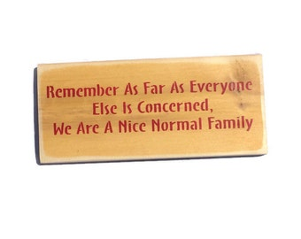 Remember As Far As Everyone Else Is Concerned We Are A Nice Normal Family - Family Sign - Funny Gifts - Sisters Wall Art - Gift For Parents