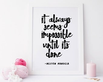 It always seems impossible until its done. PRINTABLE ART. Instant Download. Poster art. Typography Digital Art. Digital art.