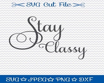 Stay Classy SVG File / SVG Cut File /  SVG Download / Silhouette Cameo / Digital Download / Funny svg cut file