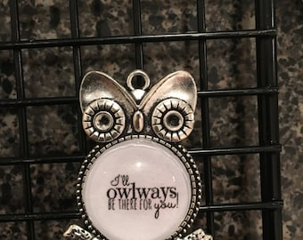 I'll owlways be with you.