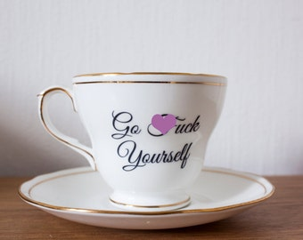 Go F*ck Yourself | Custom Made To Order  Swear Teacup and Saucer | Funny Rude Insult Obscenity Profanity | Unique Gift Idea