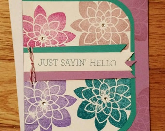 Just Sayin' Hello Card, Just Because Card, Flower Card, Greeting Card, Thinking of you Card, Stampin Up, hand stamped card, homemade card