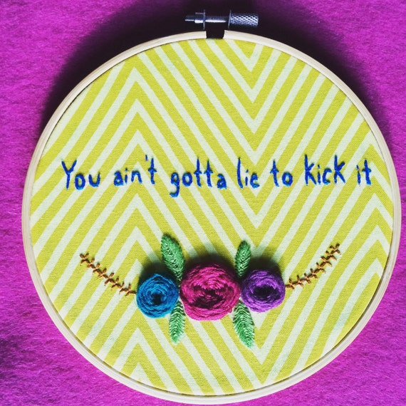 You aint gotta lie to kick it embroidered wall hanging