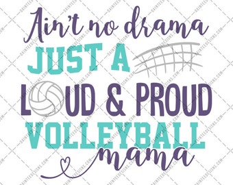 Ain't No Drama Just A Loud & Proud Volleyball Mama - SVG, Vector, DXF, EPS, Digital Cut File, Silhouette, Cricut, Mom, Sports, Mother