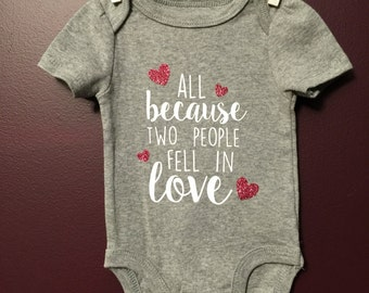 All Because Two People Fell in Love Onesie : 0-3 Months