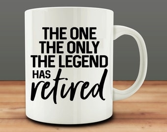 The One, The Only, The Legend has Retired mug, funny retirement mug (M302-rts)