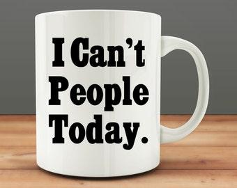 20% OFF SALE - I Can't People Today mug, funny coffee mug (M22)