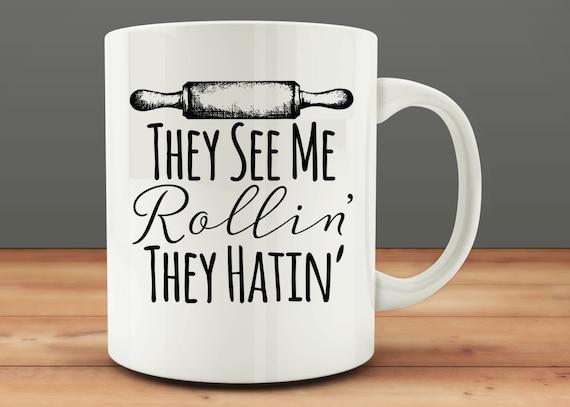 They See My Rollin' They Hatin' Mug, funny mug, baker mug, baking mug (M0067)
