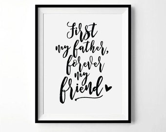 First My Father, Forever My Friend | Father's Day Print | Father's Day Gift, Dad Gift, Gift for Dads | Digital Download