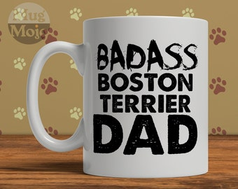 Funny Boston Terrier Mug - Badass Boston Terrier DAD - Custom Coffee Mug For Dog Dads