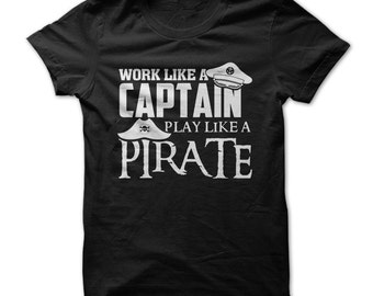 Work Like A Captain. Play Like A Pirate. -  Funny T-Shirt - T-Shirt - Multi Size Color