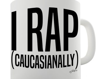 I Rap Caucasianally Ceramic Mug
