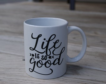 Life Is So Good - Coffee Mug - 11 oz. - Ceramic - Left or Right Handed (Left handed is pictured)