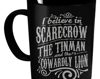 I Believe in Scarecrow, the Tinman and the Cowardly Lion 15oz Mug, Wizard of Oz Collectibles, Wizard of Oz Gifts