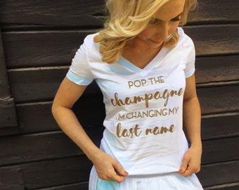 Pop the Champagne, Last Name Shirt | bride | wedding | shirt