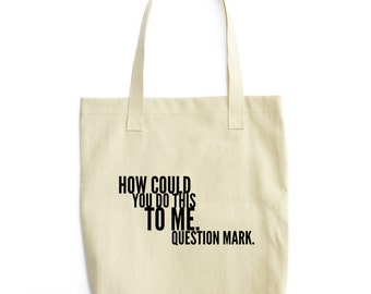 TOTE: How could you do this to me. Question mark.