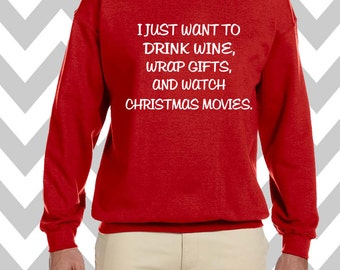 I Just Want To Drink Wine Wrap Gifts & Watch Christmas Movies Unisex Funny Christmas Sweatshirt Crew Neck Sweatshirt Ugly Christmas Sweater