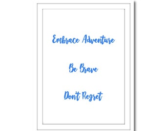 Embrace Adventure, Be Brave, Don't Regret Printable Art, Instant Download, Wall Art, Home Decor, Printable Art