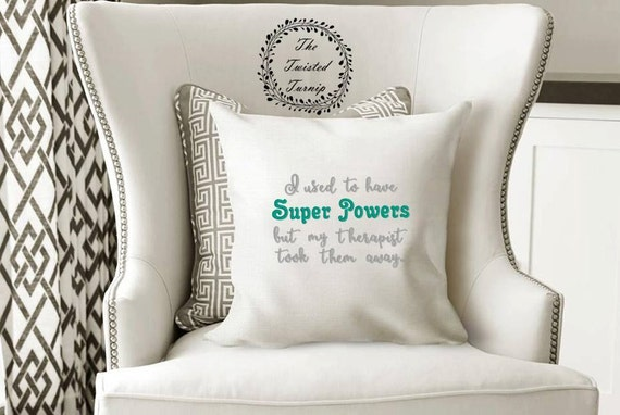I Used To Have Super Powers But My Therapist Took Them Away Funny Machine Embroidery Design Pillow Wall Art 5x7
