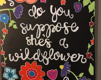 Do You Suppose She's A Wildflower Chalkboard Sign
