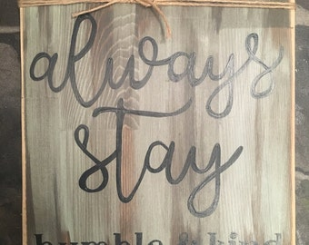 Always Stay Humble and Kind Rustic Sign