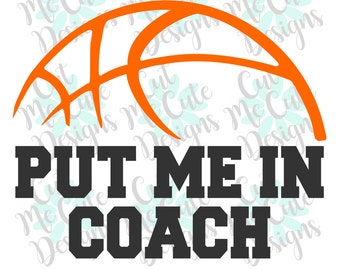 SVG DXF PNG cut file cricut silhouette cameo scrapbooking Basketball Put Me In Coach Sports