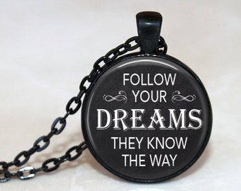 Follow Your Dreams, They Know the Way - Quote Pendant Necklace or Key Chain - Choice of 4 Colors - 1 Inch Round
