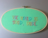 The world is good, dude - hand drawn and embroidered Broad City inspired wall hanging