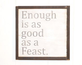 """Enough is as Good as a Feast 
