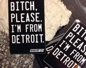 Bitch please. I'm from Detroit. sticker