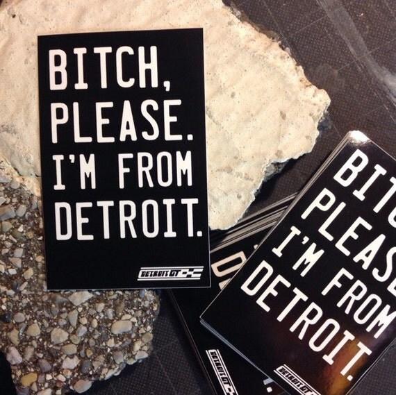 Bitch please. I'm from Detroit. sticker