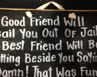 Good friend bail you out of jail best friend beside you Damn that was fun sign wood great gift for best friend