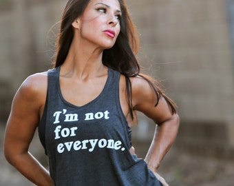 I'm not for Everyone/ Feminine Cut Muscle Tank/ Flowy Muscle Tank/ Made in the USA/ Lounge and Workout Tank