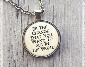 Be The Change - Inspirational Quote  - Photo Pendant Necklace -  Literary Jewelry or Key Ring Keychain