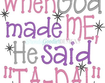 Machine Embroidery/Embroidery Design/When God made me He said TaDa Embroidery Design/INSTANT DOWNLOAD/4x4/5x7/DIigital File
