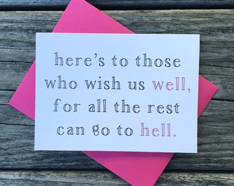 Here's to Those Who Wish Us Well, For All The Rest Can Go to Hello. Cheers, Thinking of You, Friendship Greeting Card.