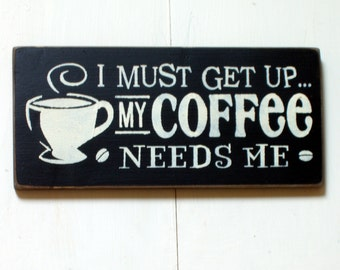 I must get up my coffee needs me wood sign