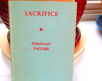 Sacrifice, 1917 by Rabindranath Tagore contains 4 plays: Sanyasi or the Ascetic, Malini, Sacrifice, The King and The Queen Peace Humanity