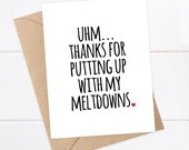 Boyfriend Card - I love you card - Funny Boyfriend Card - Meltdown Card - Best Friend Card - Thanks for Putting up with my meltdowns