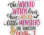 The Wicked Witch Lives Here With Her Little Monsters and One Handsome Devil-  Halloween - Instant Download Machine embroidery design