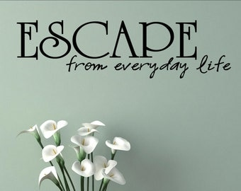 Escape from everyday life - Vinyl Quote Me Wall Art Decals #0082