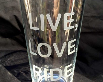 Live, Love, Ride pint glass 16 oz