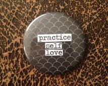 Practice Self Love - Pinback Button, Magnet, Zipper Pull, Mirror, or Bottle Opener