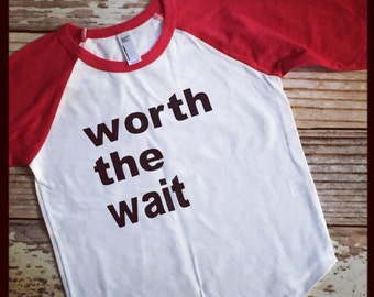 Worth the wait adoption shirt top