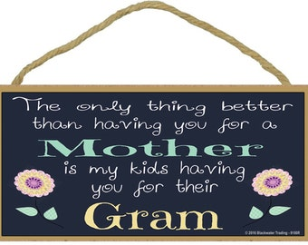 """Only Thing Better Than Having You As a Mother..Gram Sentiment Loving Sign Plaque 5""""x10"""""""