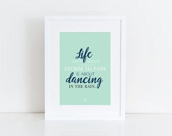 Life Is About Dancing in the Rain  - color print - inspirational quote - Girlboss - Mint - Rising Tide - boss lady - entrepreneur